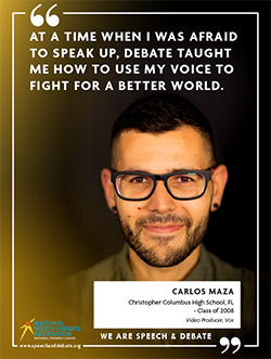 AT A TIME WHEN I WAS AFRAID TO SPEAK UP, DEBATE TAUGHT ME HOW TO USE MY VOICE TO FIGHT FOR A BETTER WORLD. - Carlos Maza