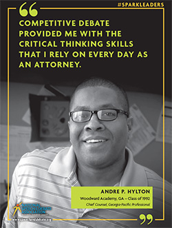 COMPETITIVE DEBATE PROVIDED ME WITH THE CRITICAL THINKING SKILLS THAT I RELY ON EVERY DAY AS AN ATTORNEY. - Andre P. Hylton