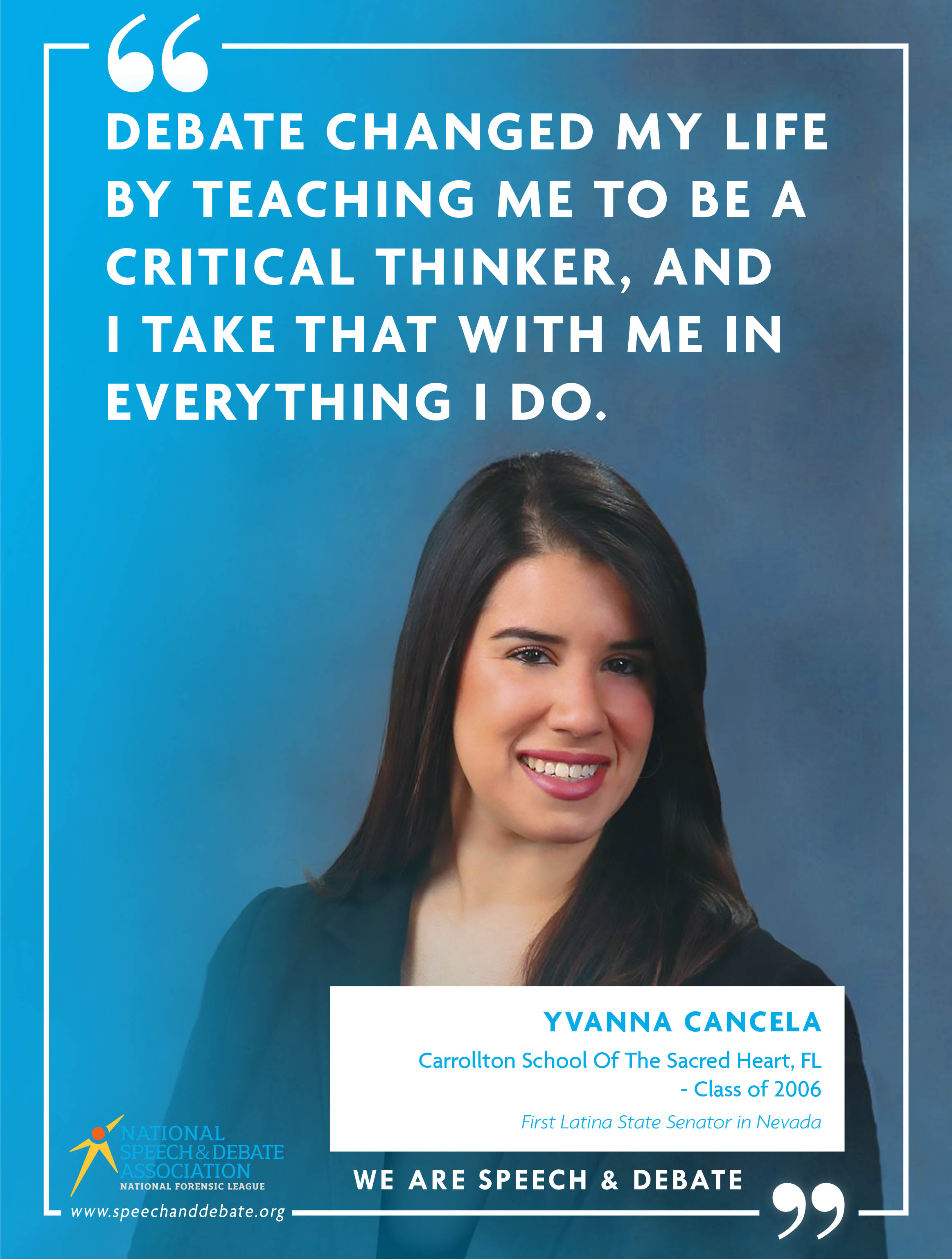 """DEBATE CHANGED MY LIFE BY TEACHING ME TO BE A CRITICAL THINKER, AND I TAKE THAT WITH ME IN EVERYTHING I DO."" - Yvanna Cancela"
