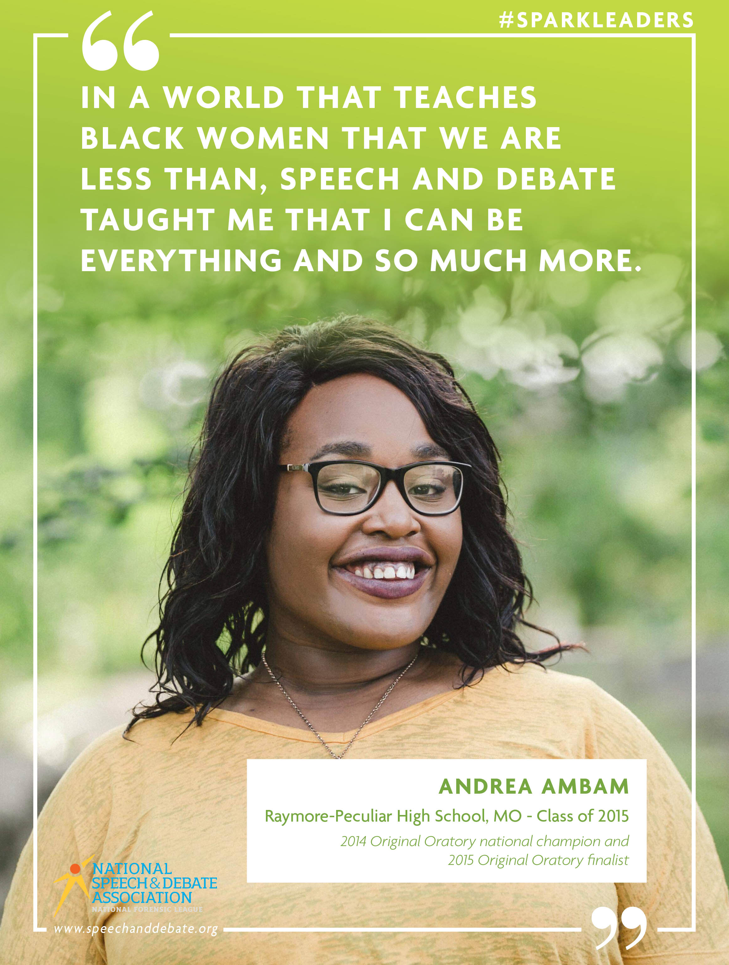 """IN A WORLD THAT TEACHES BLACK WOMEN THAT WE ARE LESS THAN, SPEECH AND DEBATE TAUGHT ME THAT I CAN BE EVERYTHING AND SO MUCH MORE."" - Andrea Ambam"