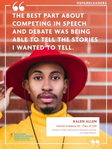 THE BEST PART ABOUT COMPETING IN SPEECH AND DEBATE WAS BEING ABLE TO TELL THE STORIES I WANTED TO TELL. - Kalen Allen