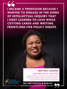 I BECAME A PROFESSOR BECAUSE I WANTED TO ENGAGE IN THE KINDS OF INTELLECTUAL INQUIRY THAT I FIRST LEARNED TO LOVE WHILE CUTTING CARDS AND WRITING FRONTLINES FOR POLICY DEBATE. - Brittney Cooper