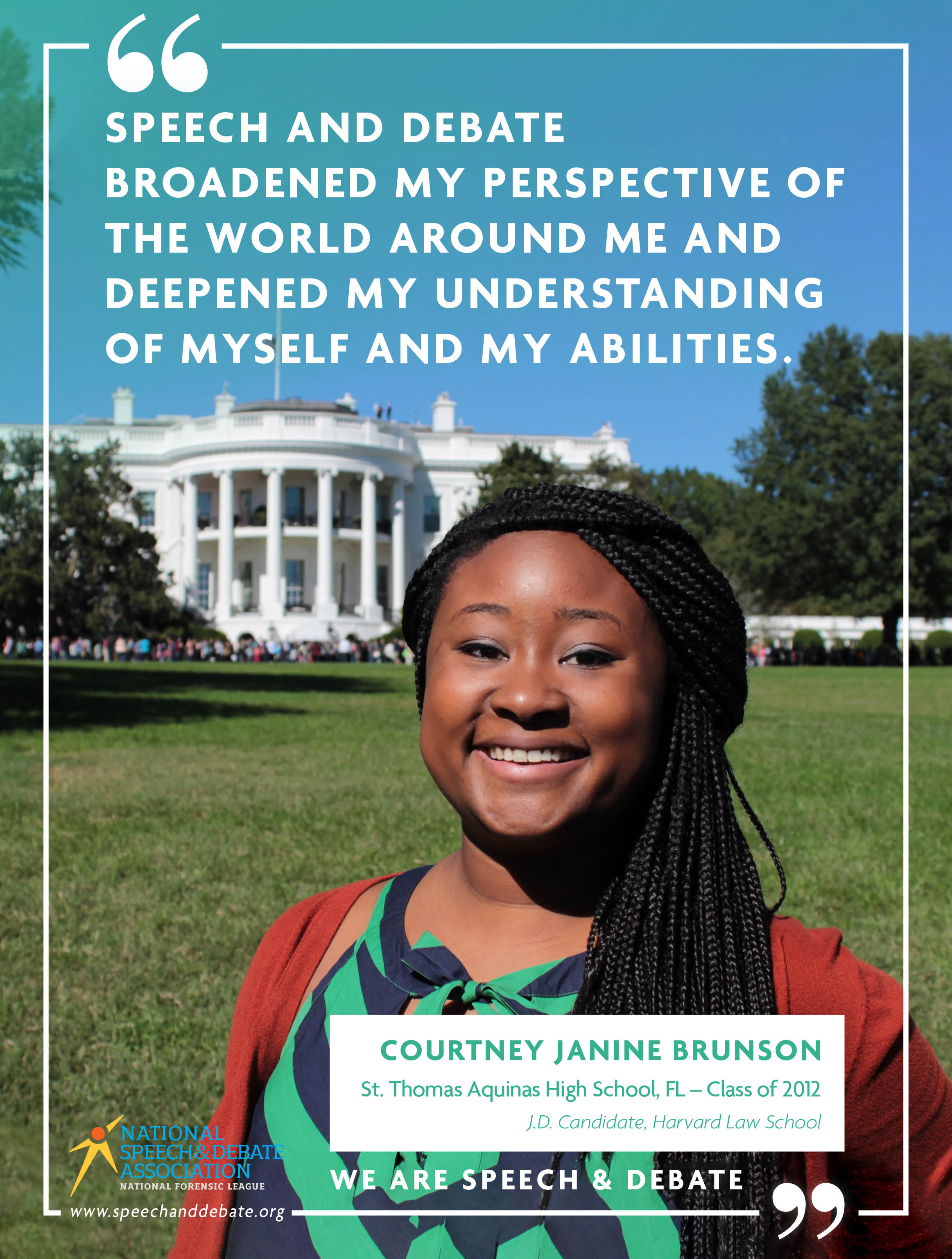 """SPEECH AND DEBATE BROADENED MY PERSPECTIVE OF THE WORLD AROUND ME AND DEEPENED MY UNDERSTANDING OF MYSELF AND MY ABILITIES."" - Courtney Janine Brunson"