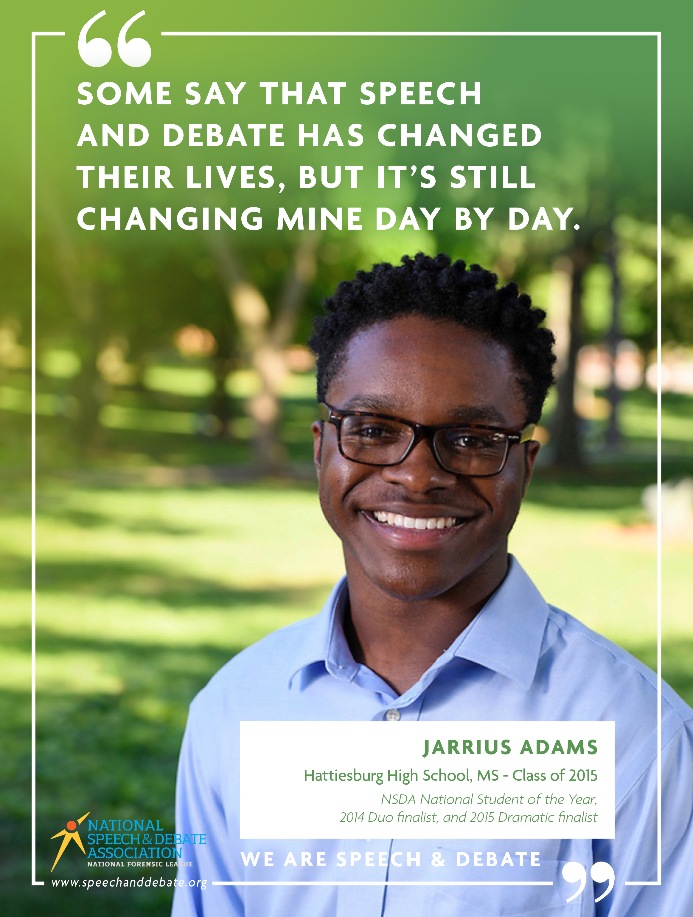 """SOME SAY THAT SPEECH AND DEBATE HAS CHANGED THEIR LIVES, BUT IT'S STILL CHANGING MINE DAY BY DAY."" - Jarrius Adams"