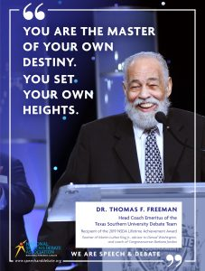 YOU ARE THE MASTER OF YOUR OWN DESTINY.  YOU SET   YOUR OWN HEIGHTS. - Dr. Thomas F. Freeman