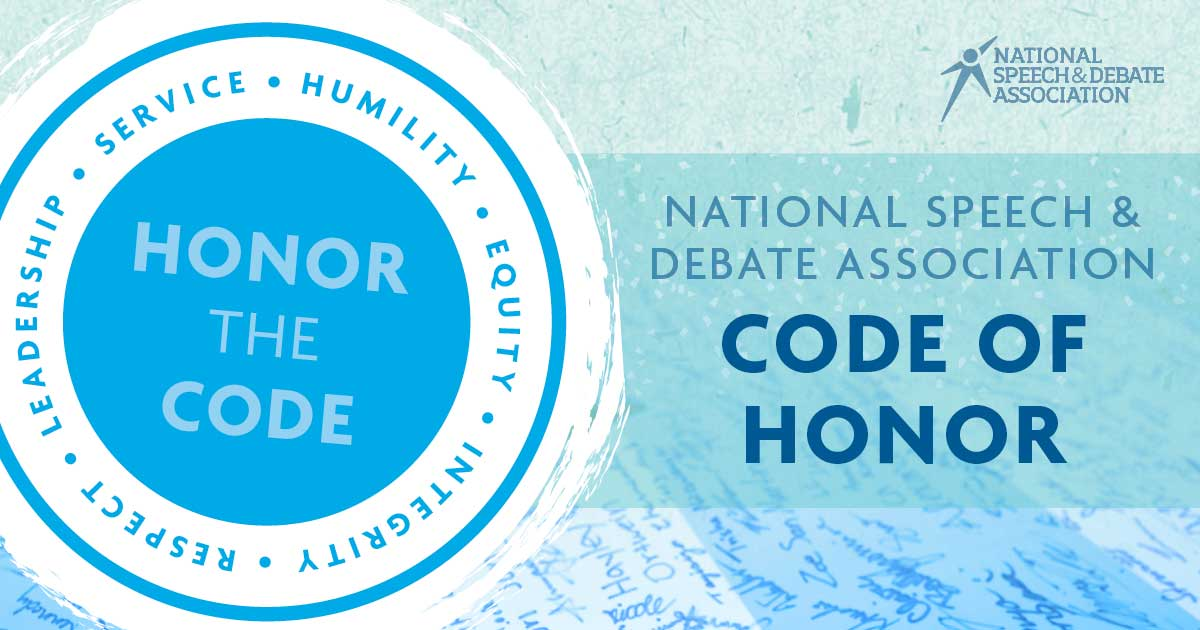 Honor The Code: Humility, Equity, Integrity, Respect, Leadership, Service. National Speech and Debate Association Code of Honor